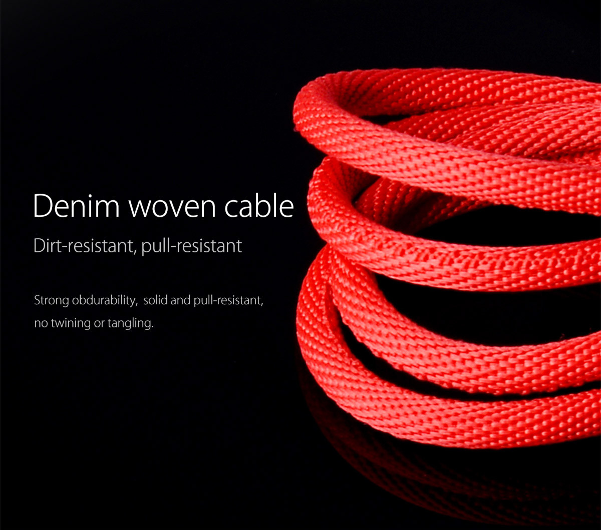 woven cable, plug-resistant and durable